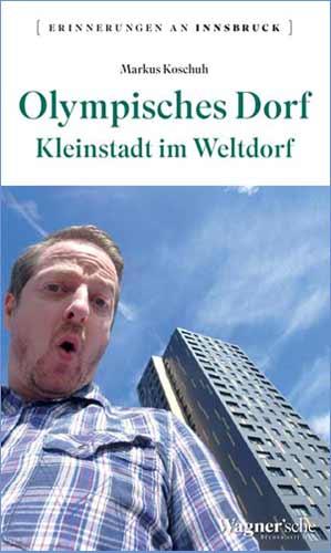 Buchtipp: Markus Koschuh, Olympisches Dorf, Kleinstadt im Weltdorf