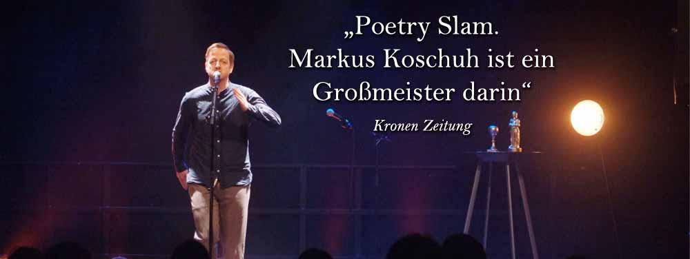 """""""Poetry Slam. Markus Koschuh ist ein Großmeister darin"""", Kronenzeitung"""